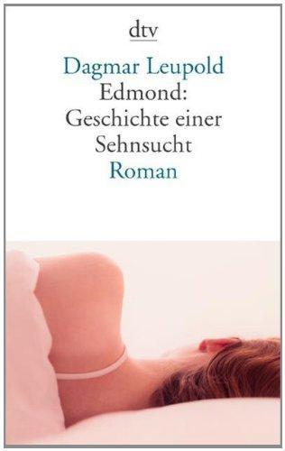 Edmond: Geschichte einer Sehnsucht : Roman. Mit: Leupold, Dagmar:
