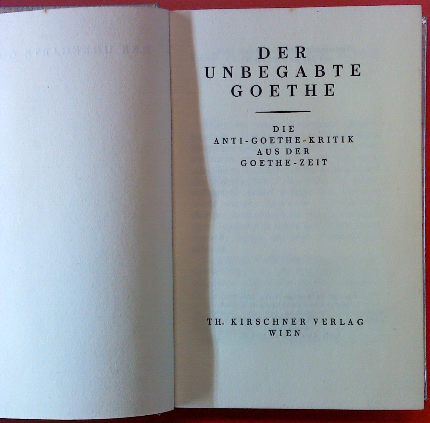 Der unbegabte Goethe. Die Anti-Goethe-Kritik aus der: Hrsg. Leo Schidrowitz