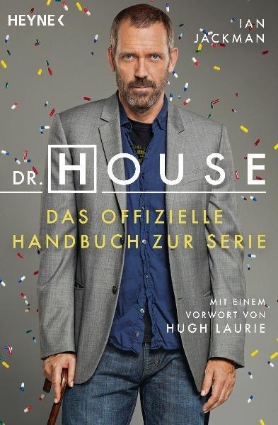 Dr. House: Das offizielle Handbuch zur Serie. Mit einem Vorwort von Hugh Laurie - - Jackman, Ian