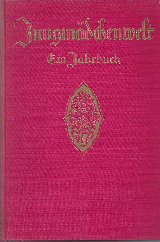 Jungmädchenwelt - Ein Jahrbuch für junge Mädchen;: Union Verlag