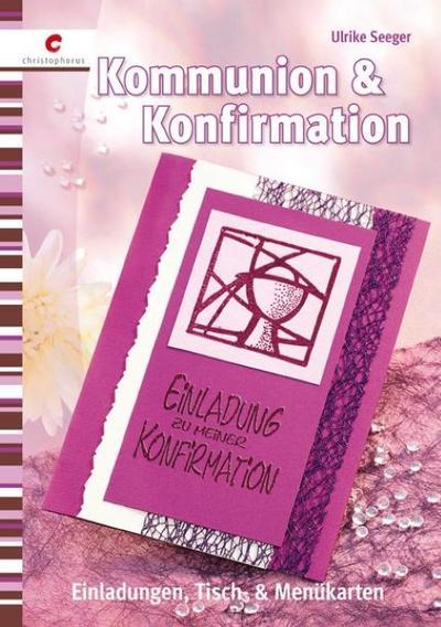 Kommunion & Konfirmation; Einladungen, Tisch- & Menükarten; Deutsch; durchg, vierfarb., mit 8-seitigem Vorlagenheft - Ulrike Seeger