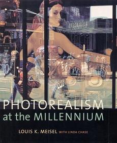 Photorealism at the Millennium.: MEISEL, LOUIS K.