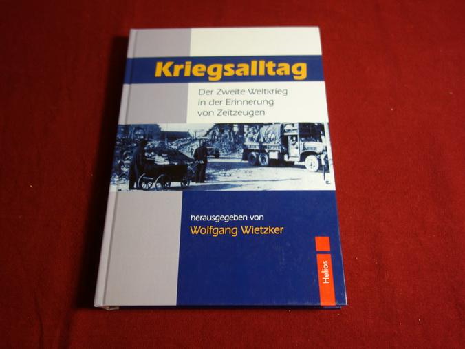 KRIEGSALLTAG. Der Zweite Weltkrieg in der Erinnerung von Zeitzeugen - Hrsg.]: Wietzker Wolfgang