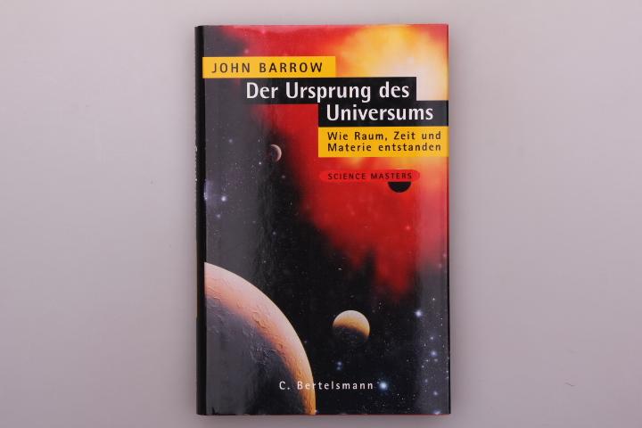 DER URSPRUNG DES UNIVERSUMS. Wie Raum, Zeit: Barrow, John