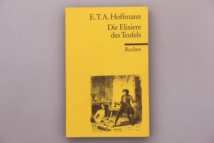 DIE ELIXIERE DES TEUFELS. Nachgelassene Papiere des Bruders Medardus, eines Kapuziners - Hoffmann, E. T. A.; [Hrsg.]: Nehring, Wolfgang