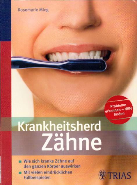 Krankheitsherd Zähne: Wie sich kranke Zähne auf den ganzen Körper auswirken - Mieg, Rosemarie