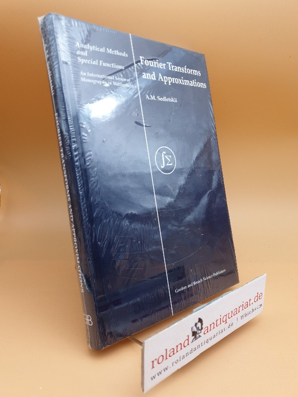 Fourier Transforms and Approximations (Analytical Methods and Special Functions, Volume 4) - Sedletskii A., M.