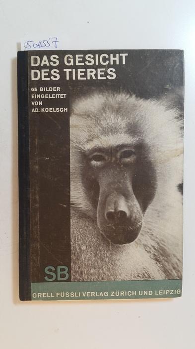 Das Gesicht des Tieres : 65 Bilder: Koelsch, Adolf