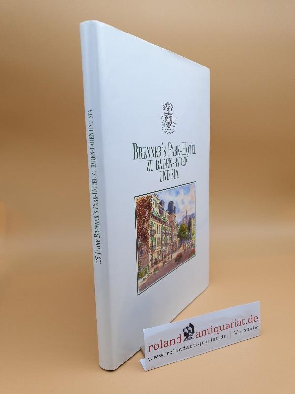 125 Jahre Brenner's Park-Hotel zu Baden-Baden und: Bonneau, Elisabeth und