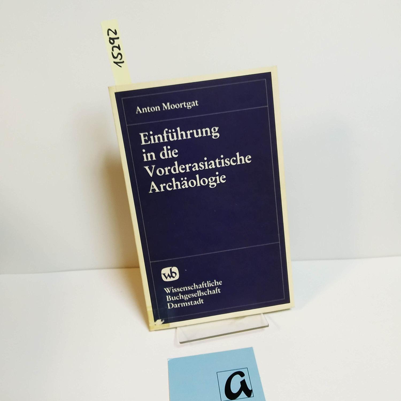 Einführung in die Vorderasiatische Archäologie.: Moortgat, Anton