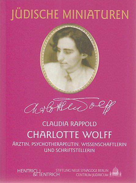 Charlotte Wolff: Ärztin, Psychotherapeutin, Wissenschaftlerin und Schriftstellerin (Jüdische Miniaturen / Herausgegeben von Hermann Simon) - Rappold, Claudia
