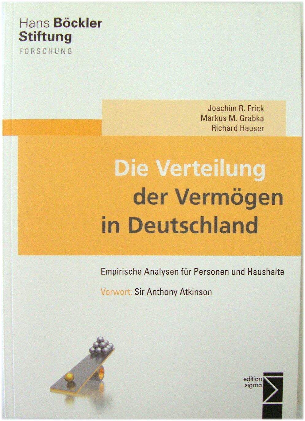 Die Verteilung Der VERMOGEN in Deutschland: Empirische Analysen FUR Personen Und Haushalte - Frick, Joachim R.; Grabka, Markus M.; Hauser, Richard