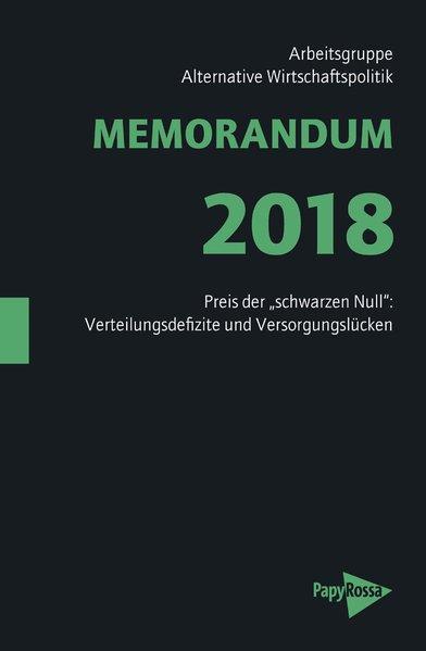 MEMORANDUM 2018 Preis der schwarzen Null : Verteilungsdefizite und Versorgungslücken