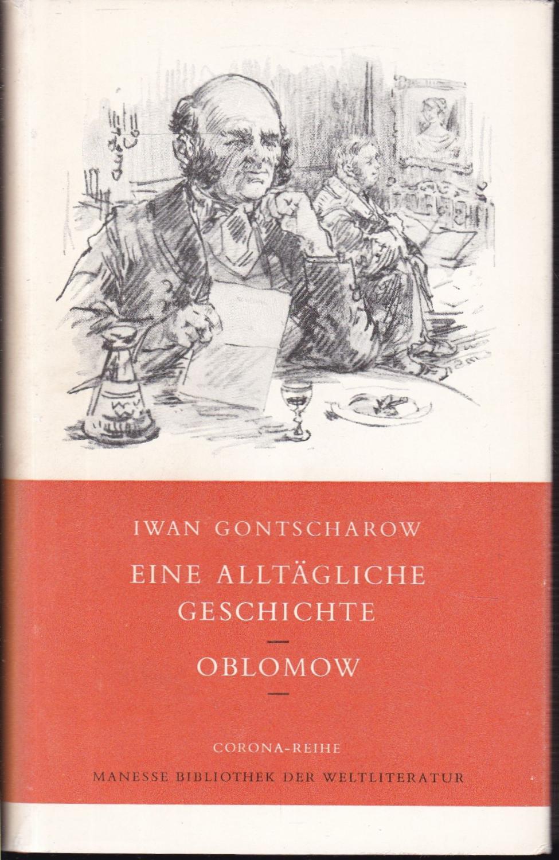 Eine alltägliche Geschichte / Oblomow. Roman. Übersetzt: Gontscharow, Iwan