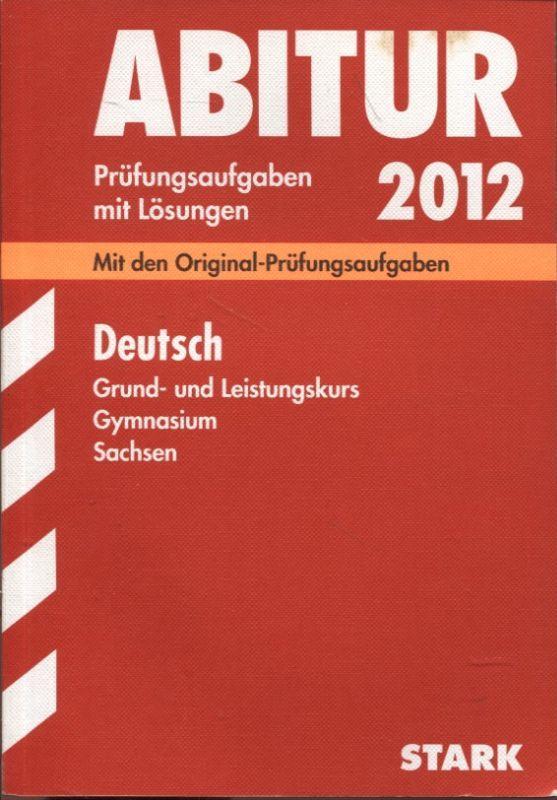Abitur Prüfungsaufgaben mit Lösungen 2012 Deutsch Leistungskurs Gymnasium Sachsen 2006-2011