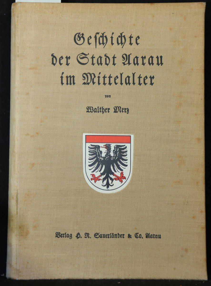 Geschichte der Stadt Aarau (= Veröffentlichungen aus: Merz, Walther: