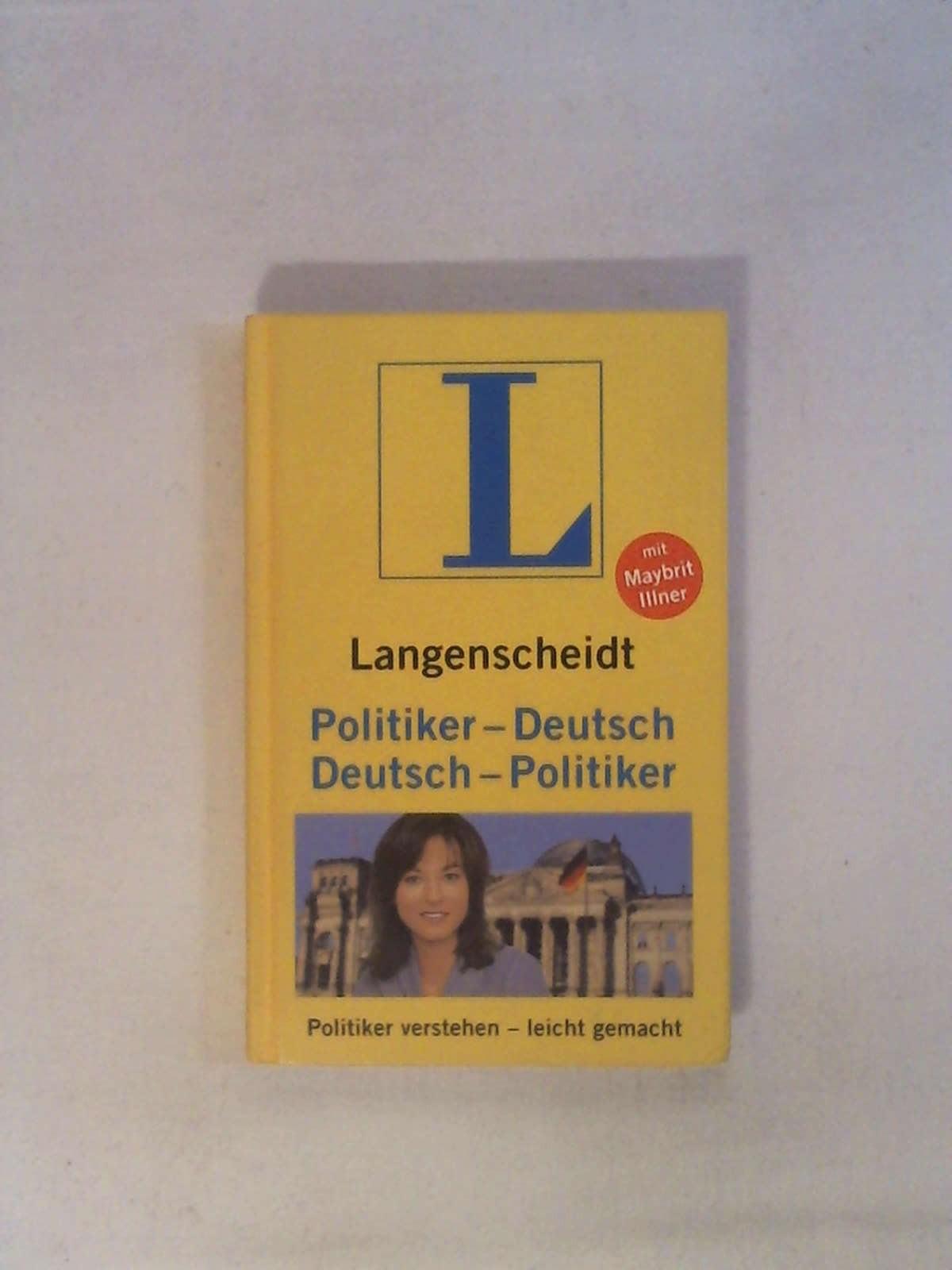 Langenscheidt Politiker-Deutsch/Deutsch-Politiker: Politiker verstehen - leicht gemacht - Maybrit Illner