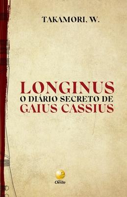 Longinus: O di�rio secreto de Gaius Cassius (Paperback or Softback) - Takamori, Wagner