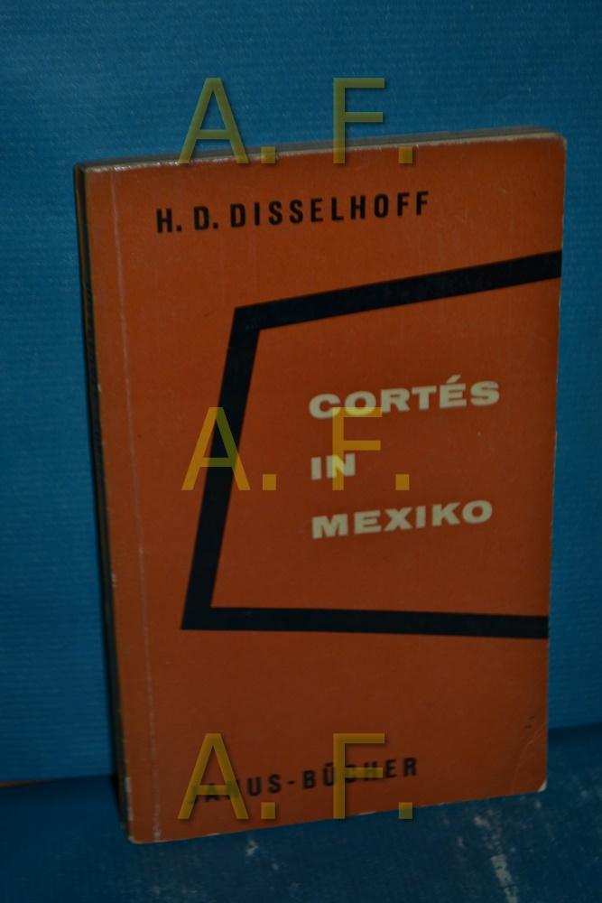 Cortés in Mexiko Janus-Bücher , Bd. 2: Disselhoff, Hans Dietrich: