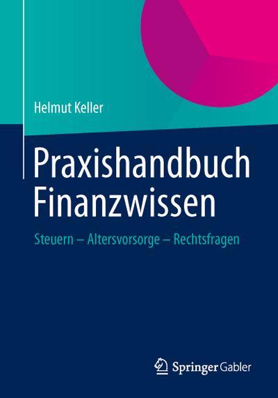 Praxishandbuch Finanzwissen : Steuern - Altersvorsorge -: Helmut Keller