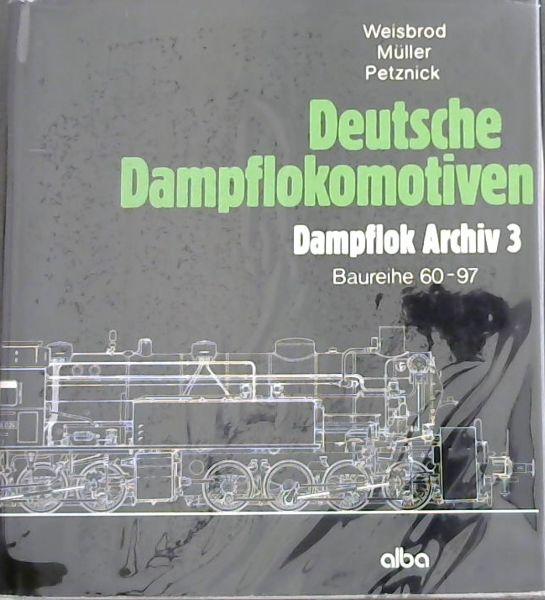 DEUTSCH DAMPFLOKOMOTIVEN: DAMPFLOK ARCHIV 3. (Baureihe 60: Weisbrod, Manfred &