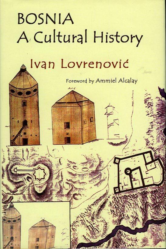 Bosnia. A Cultural History: Lovrenovic, Ivan