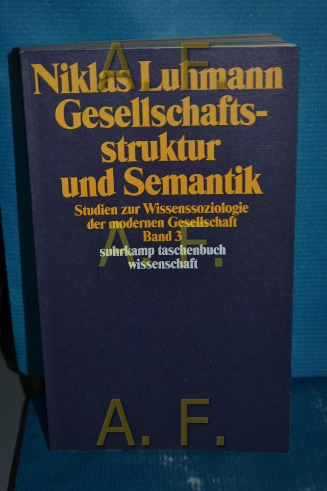 Gesellschaftsstruktur und Semantik : Studien zur Wissensoziologie: Luhmann, Niklas: