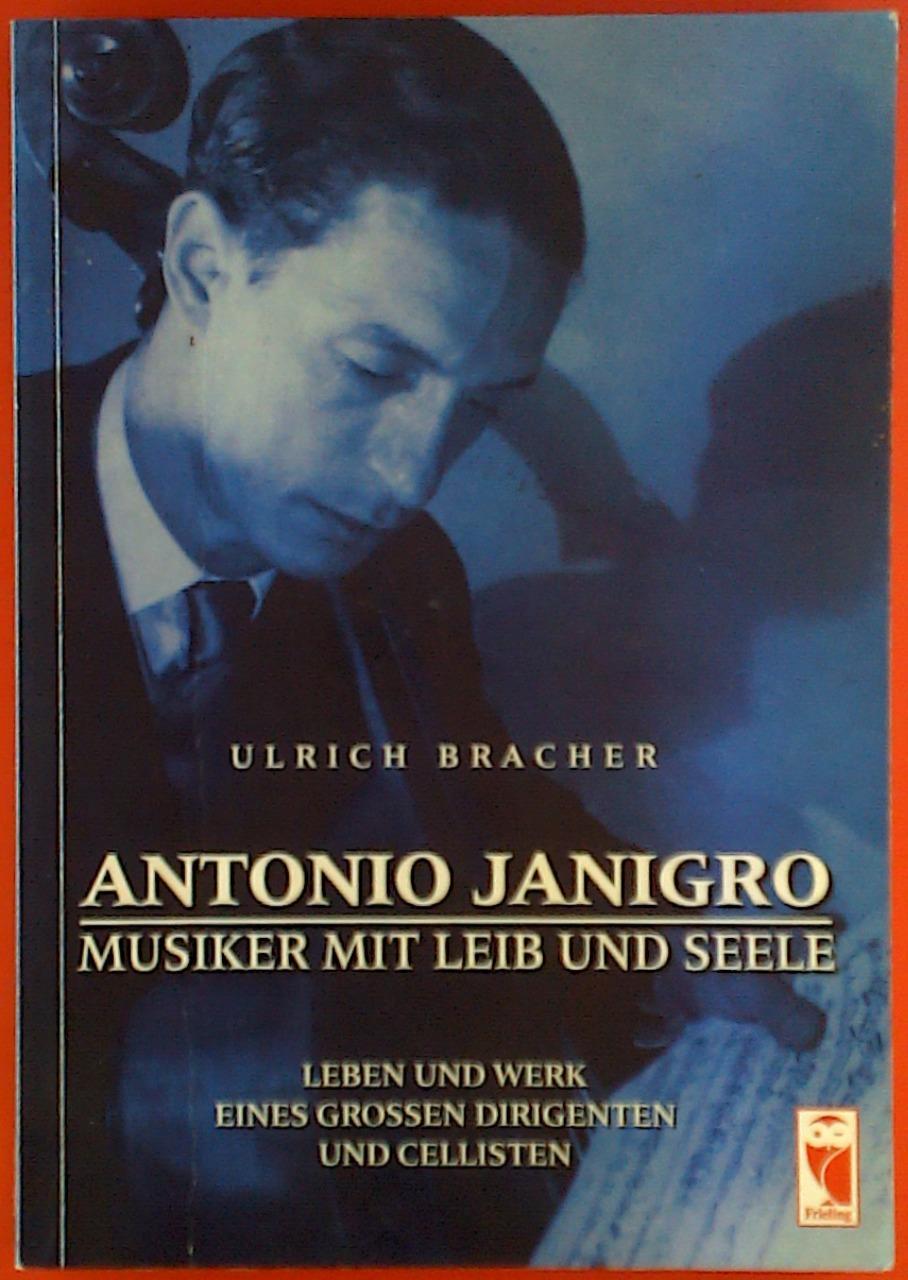 Antonio Janigro. Musiker mit Leib und Seele.: Ulrich Bracher