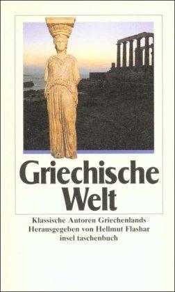 Griechische Welt: Klassische Autoren Griechenlands (insel taschenbuch): Flashar, Hellmut:
