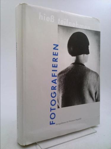 Fotografieren hiess teilnehmen: Fotografinnen der Weimarer Republik (German Edition)