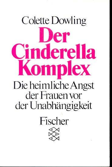Der Cinderella-Komplex : die heimliche Angst der: Dowling, Colette :