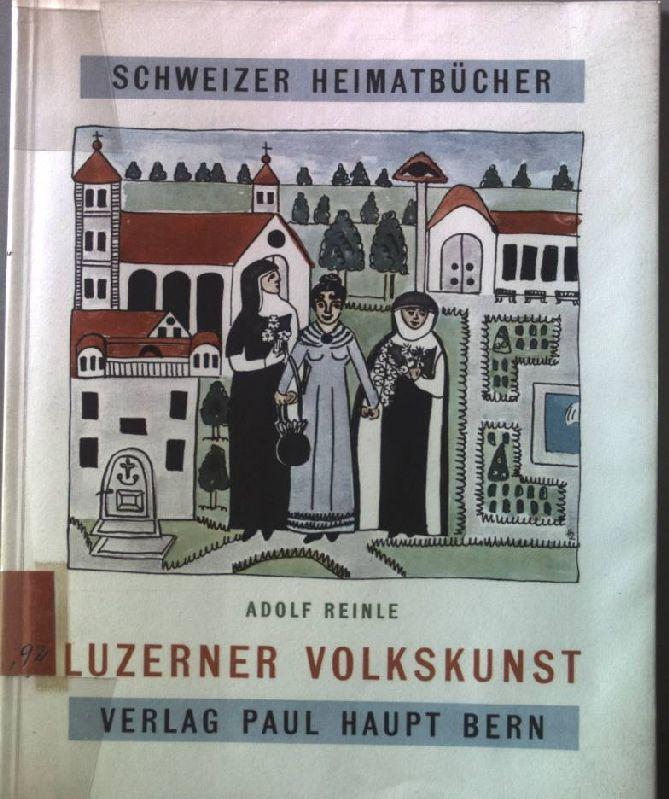 Luzerner Volkskunst Schweizer Heimatbücher Nr. 92: Reinle, Adolf: