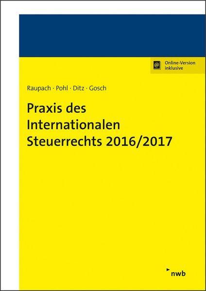 Praxis des Internationalen Steuerrechts 2016/2017 - Pohl, Dirk, Xaver Ditz und Dietmar Gosch