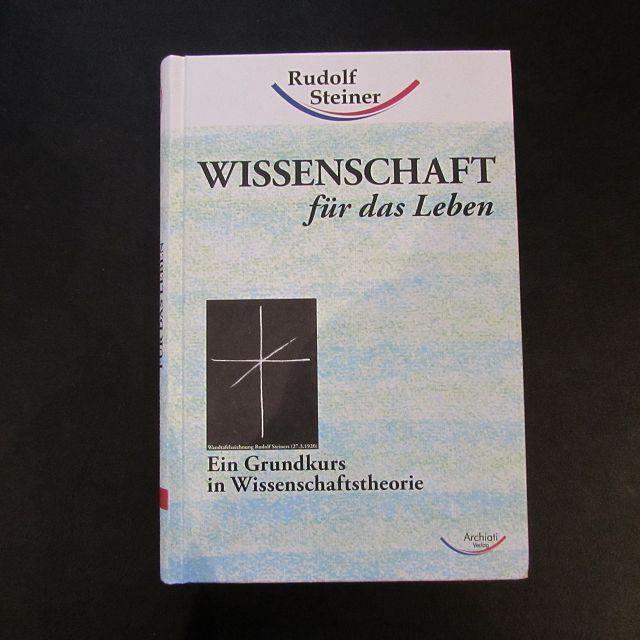 Wissenschaft für das Leben - Ein Grundkurs in Wissenschaftstheorie - Steiner, Rudolf