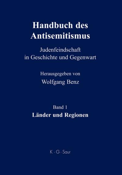 Benz, Wolfgang: Handbuch des Antisemitismus: Handbuch des Antisemitismus, Bd.1 : Länder und Regionen: Band 1