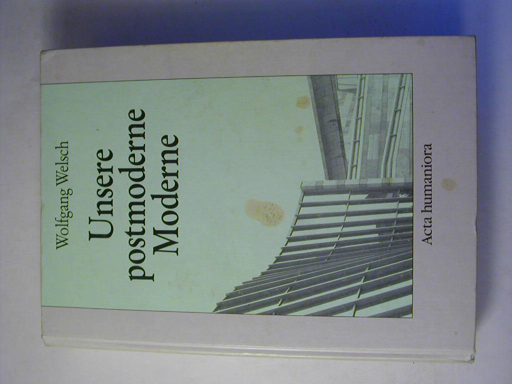 Unsere postmoderne Moderne: Wolfgang Welsch