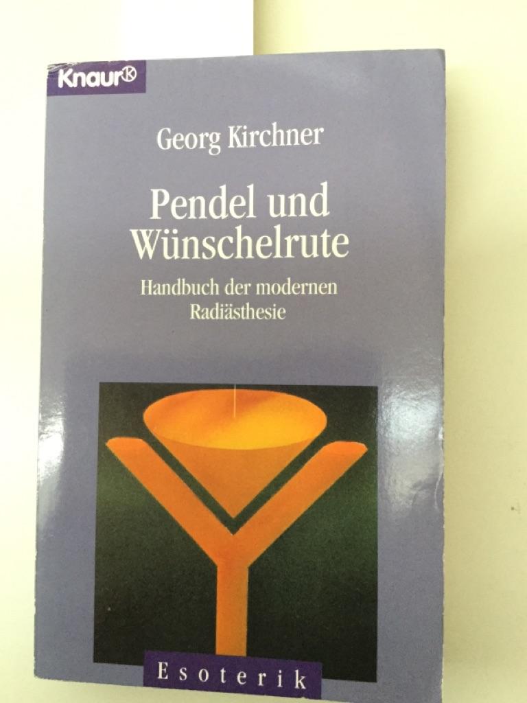 Pendel und Wünschelrute : Handbuch d. modernen: Kirchner, Georg: