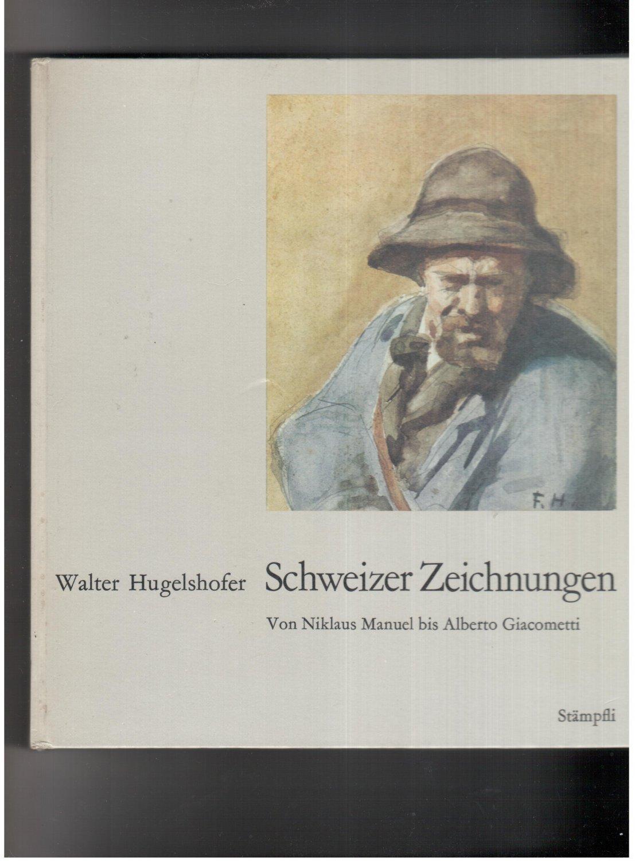 Schweizer Zeichnungen von Niklaus Manuel und Alberto: Walter Hugelshofer