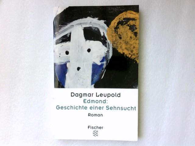 Edmond: Geschichte einer Sehnsucht : Roman. Fischer: Leupold, Dagmar: