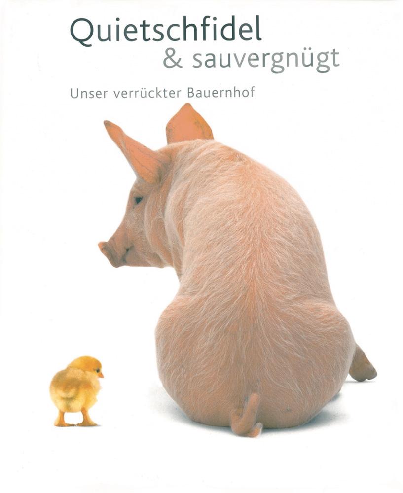 Quietschfidel & Sauvergnügt. Unser verrückter Bauernhof. - Von G. Ferrero, V. M. De Fabianis. 2009.