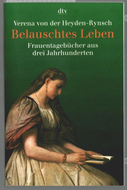 Belauschtes Leben : Frauentagebücher aus drei Jahrhunderten. Verena von der Heyden-Rynsch / dtv ; 30775. - Heyden-Rynsch, Verena von der