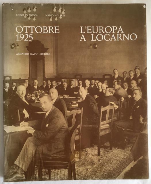 Ottobre 1925: L'Europa a Locarno.: Mosca, Rodolfo /