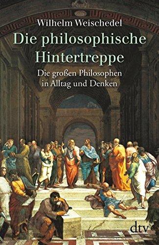 Die philosophische Hintertreppe: 34 großen Philosophen in: Weischedel, Wilhelm: