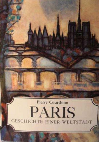 Paris Geschichte einer Weltstadt von Pierre Courthion: Pierre, Courthion,