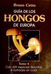 GUÍA DE LOS HONGOS DE EUROPA. TOMO IV - Bruno Cetto