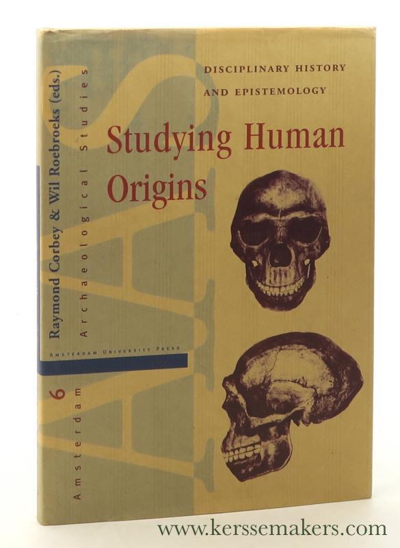 Studying Human Origins. Disciplinary history and epistemology. - Corbey, Raymond / Wil Roebroeks (eds.).