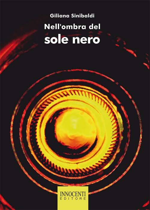 Nell'Ombra del Sole Nero - Sinibaldi, Giliana