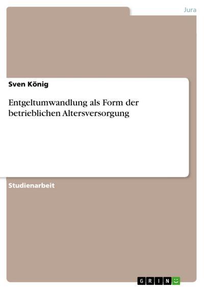 Entgeltumwandlung als Form der betrieblichen Altersversorgung - Sven König
