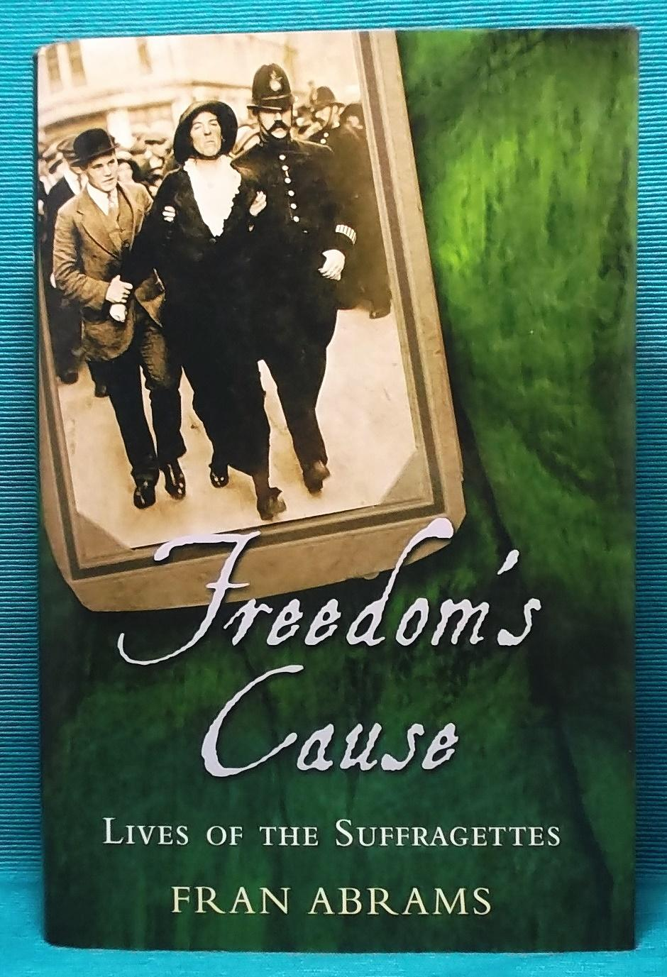 Freedom's Cause: Lives of the Suffragettes - Abrams, Fran