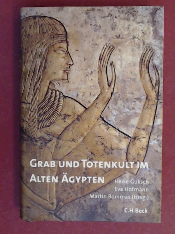 Grab und Totenkult im Alten Ägypten.: Guksch, Heike (Herausgeber),